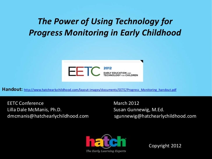 The Power of Using Technology for               Progress Monitoring in Early ChildhoodHandout: http://www.hatchearlychildh...