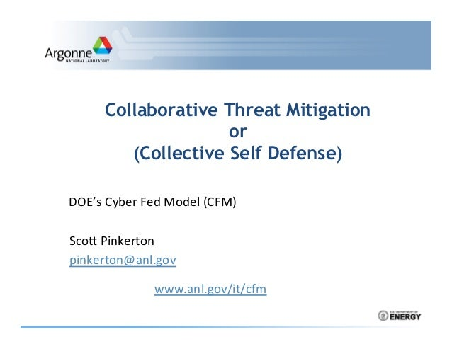 Collaborative Threat Mitigation or (Collective Self Defense) 	    DOE's	   Cyber	   Fed	   Model	   (CFM)	    	    	   Sco...