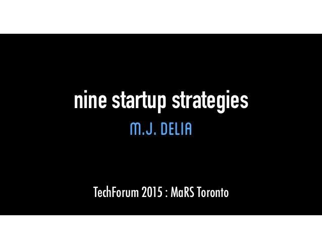 nine startup strategies M.J.Delia TechForum 2015 : MaRS Toronto