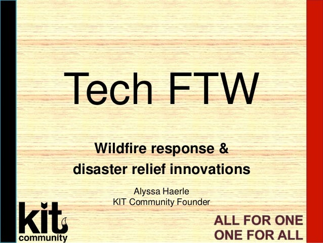 Tech FTW Wildfire response & disaster relief innovations Alyssa Haerle KIT Community Founder