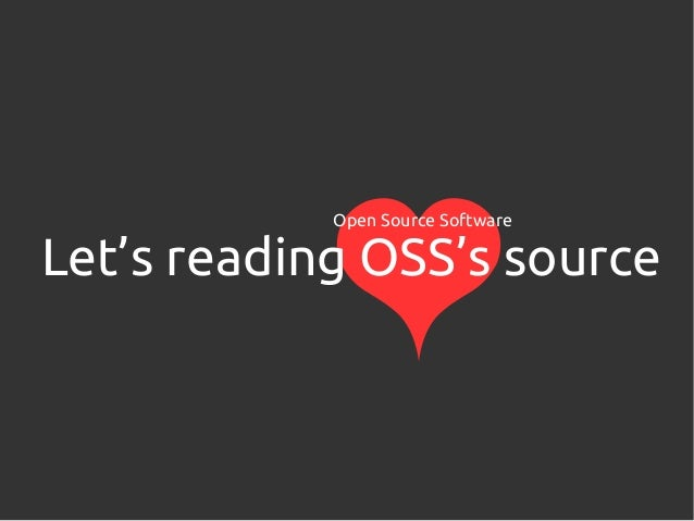 Let's reading OSS's source Open Source Software