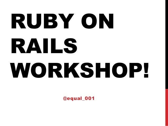 RUBY ONRAILSWORKSHOP!   @equal_001