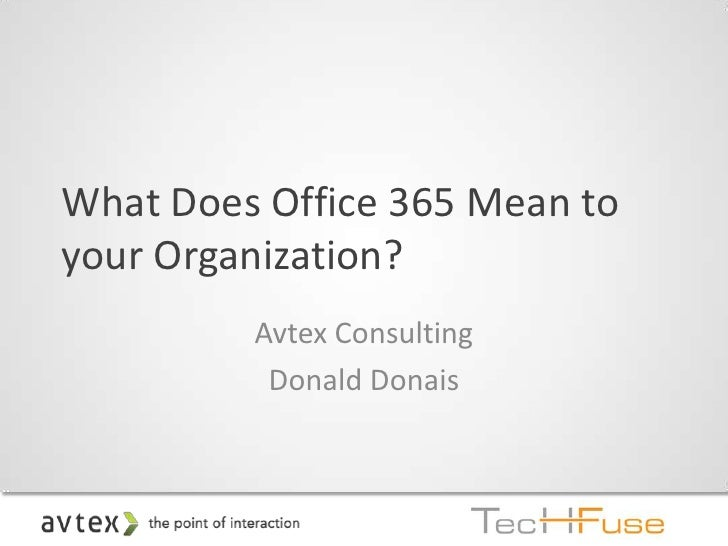 What Does Office 365 Mean toyour Organization?         Avtex Consulting          Donald Donais