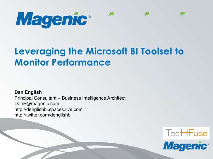 Leveraging the Microsoft BI Toolset to Monitor Performance<br />Dan English<br />Principal Consultant – Business Intellige...