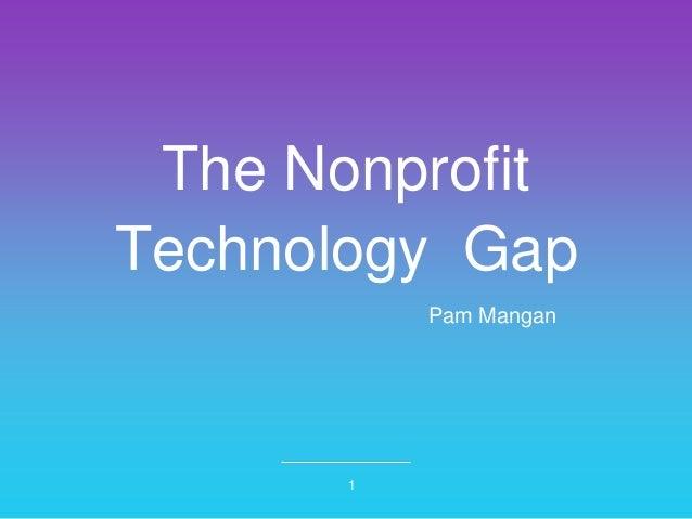 The Nonprofit Technology Gap 1 Pam Mangan