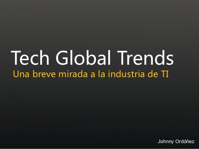 Tech Global TrendsUna breve mirada a la industria de TI                                  Johnny Ordóñez