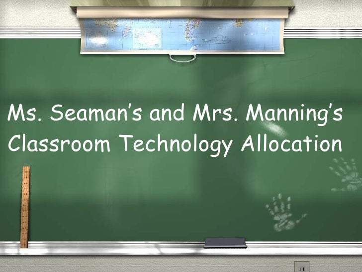Ms. Seaman's and Mrs. Manning's Classroom Technology Allocation