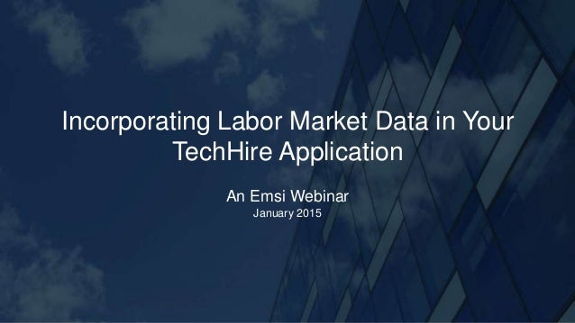 Incorporating Labor Market Data in Your TechHire Application An Emsi Webinar January 2015