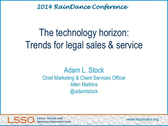The technology horizon: Trends for legal sales & service Adam L. Stock Chief Marketing & Client Services Officer Allen Mat...
