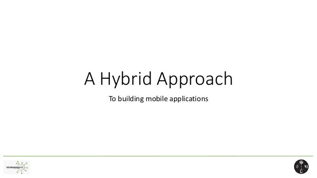 A Hybrid Approach To building mobile applications
