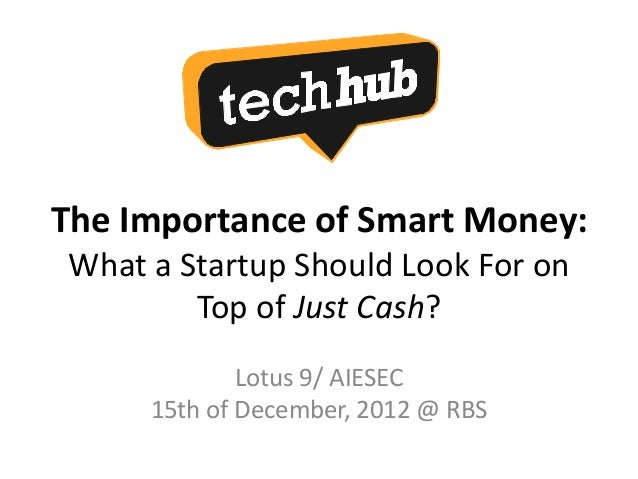 The Importance of Smart Money:What a Startup Should Look For on        Top of Just Cash?             Lotus 9/ AIESEC     1...