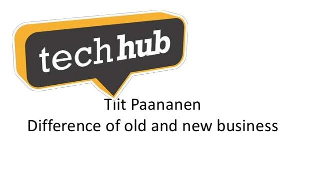 Tiit Paananen Difference of old and new business