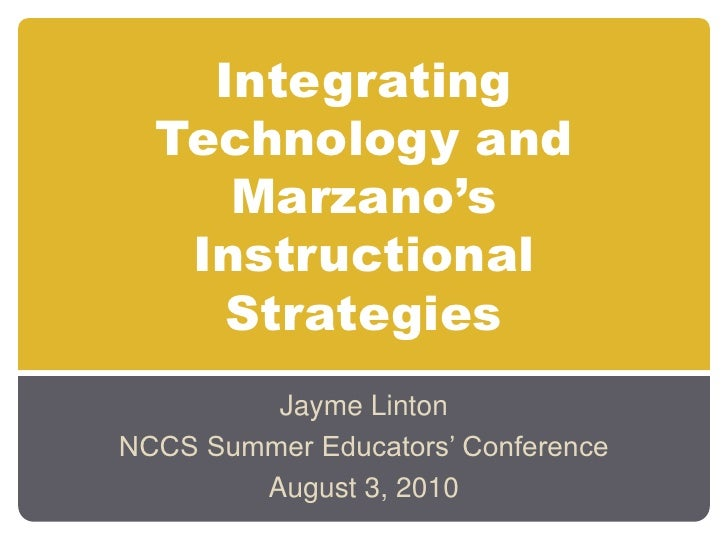 Integrating Technology and Marzano's Instructional Strategies<br />Jayme Linton<br />NCCS Summer Educators' Conference<br ...