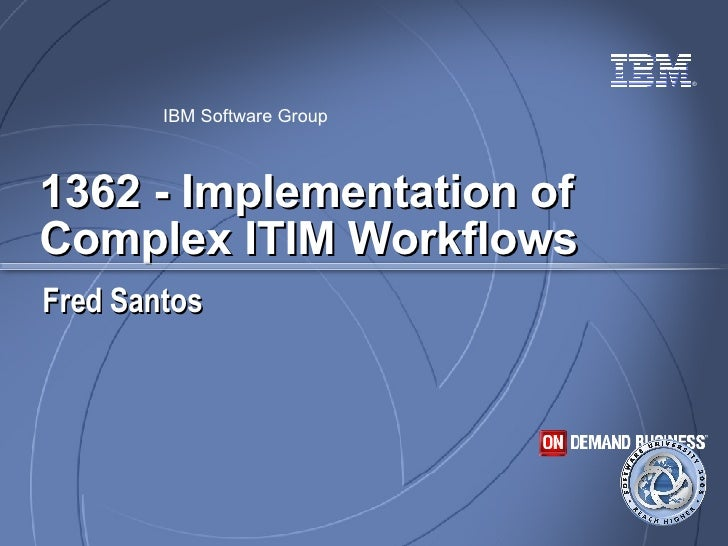 1362 - Implementation of Complex ITIM Workflows Fred Santos