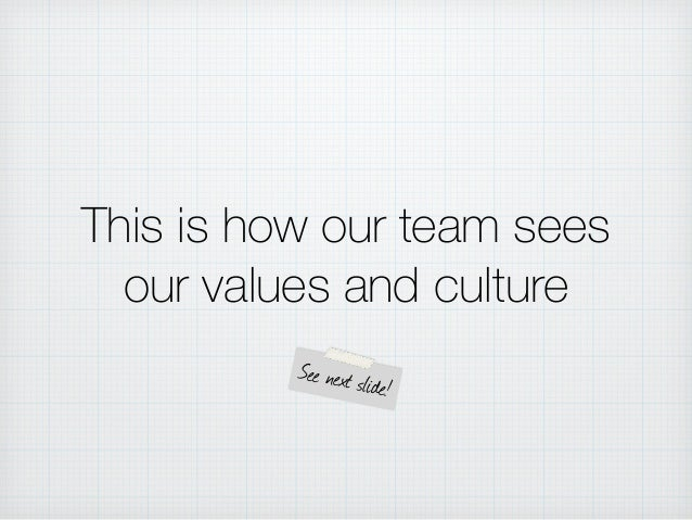 This is how our team sees our values and culture See next slide!