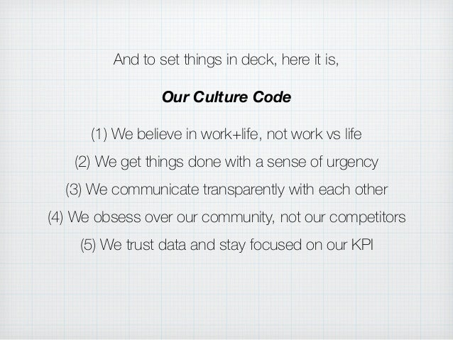 And to set things in deck, here it is, Our Culture Code (1) We believe in work+life, not work vs life (2) We get things do...