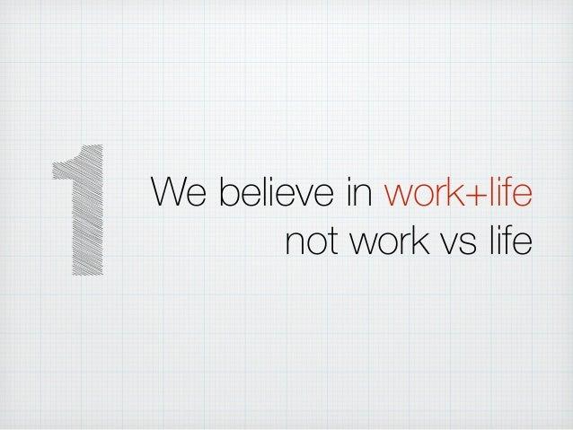 We believe in work+life not work vs life 1