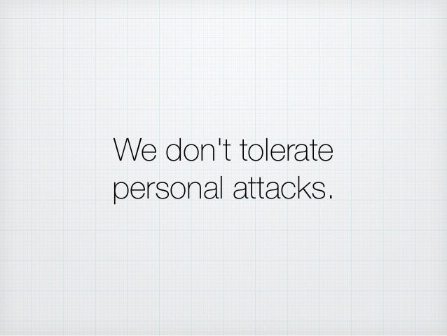 We don't tolerate personal attacks.