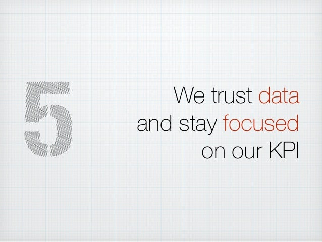 We trust data and stay focused on our KPI5