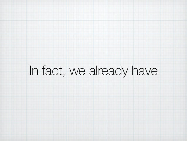 In fact, we already have