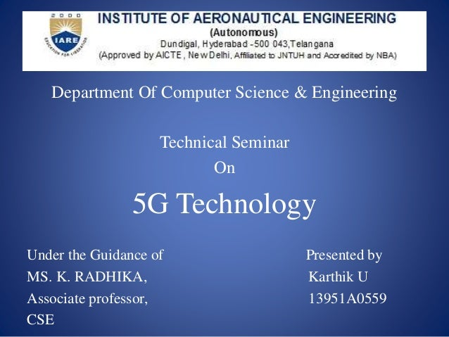 5g technology a seminar report Free download complete engineering seminar 5g technology seminar report pdf the 5g terminals will have software defined radios and modulation scheme as well as new error-control schemes can be downloaded from the internet on the run.