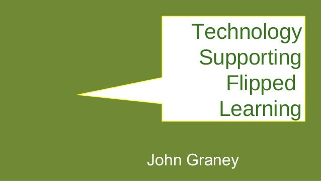 Technology Supporting Flipped Learning John Graney