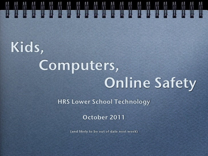 Kids,! ! ! Computers,! ! ! ! ! ! ! ! ! ! Online Safety        HRS Lower School Technology                  October 2011   ...