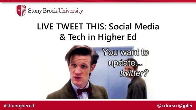 LIVE TWEET THIS: Social Media & Tech in Higher Ed #sbuhighered @cdorso @jplei
