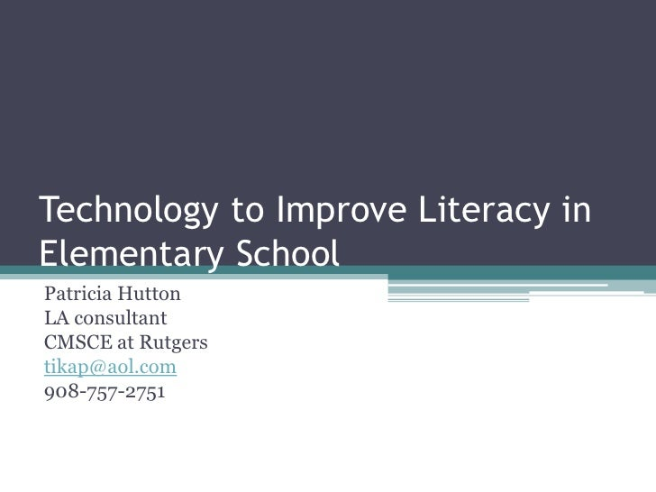 Technology to Improve Literacy inElementary School<br />Patricia Hutton<br />LA consultant<br />CMSCE at Rutgers<br />tika...