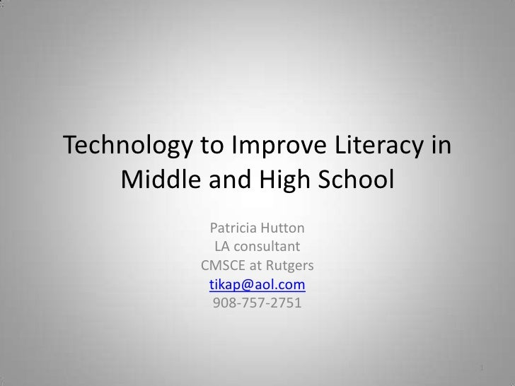 Technology to Improve Literacy inMiddle and High School<br />Patricia Hutton<br />LA consultant<br />CMSCE at Rutgers<br /...