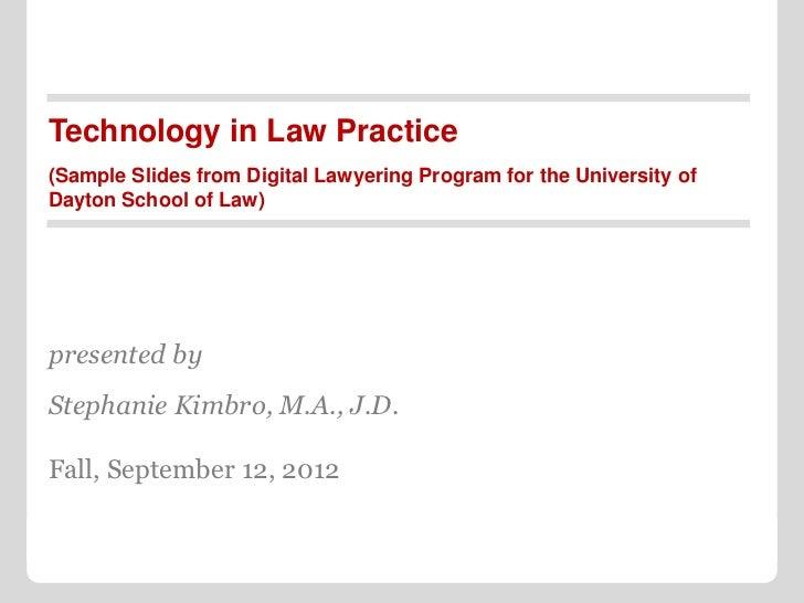 Technology in Law Practice(Sample Slides from Digital Lawyering Program for the University ofDayton School of Law)presente...