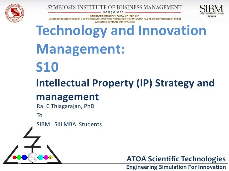 Technology and InnovationManagement:S10Intellectual Property (IP) Strategy andmanagementRaj C Thiagarajan, PhDToSIBM SIII ...