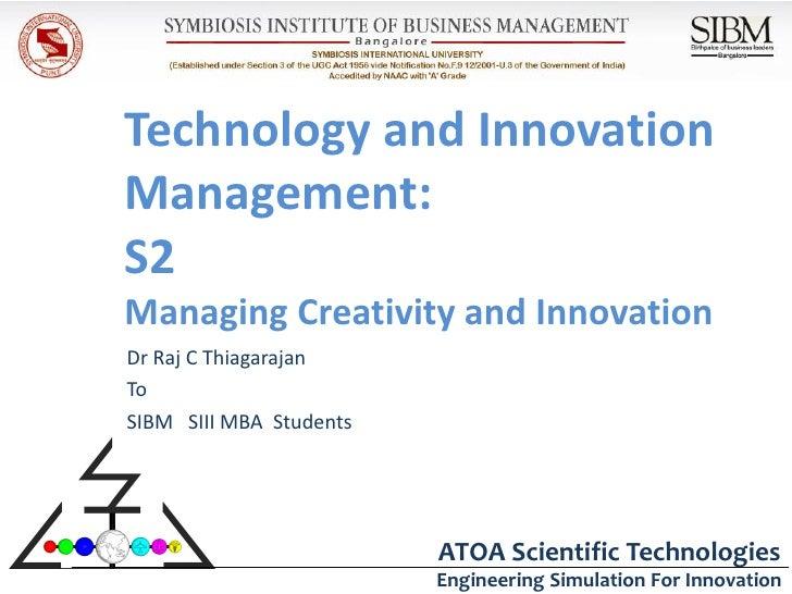 Technology and InnovationManagement:S2Managing Creativity and InnovationDr Raj C ThiagarajanToSIBM SIII MBA Students      ...