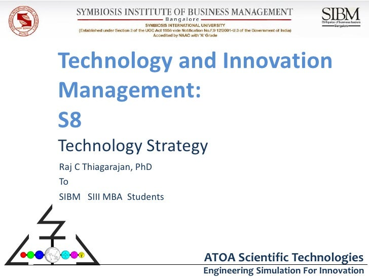 Technology and InnovationManagement:S8Technology StrategyRaj C Thiagarajan, PhDToSIBM SIII MBA Students                   ...
