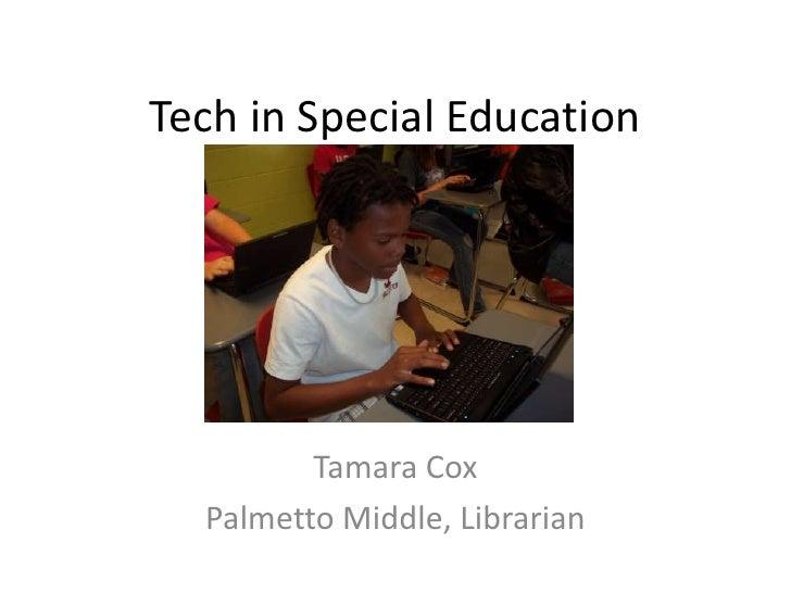 Tech in Special Education<br />Tamara Cox<br />Palmetto Middle, Librarian<br />
