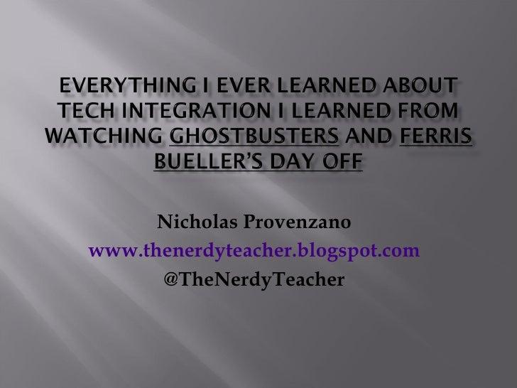 Nicholas Provenzano www.thenerdyteacher.blogspot.com @TheNerdyTeacher
