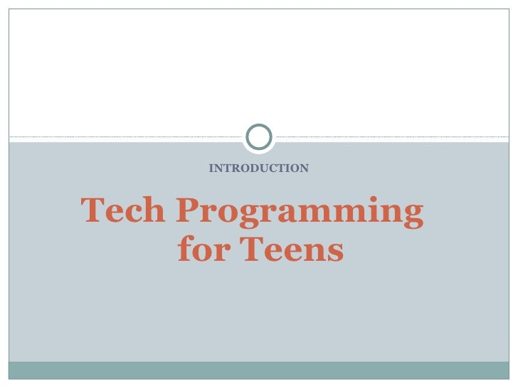 INTRODUCTION Tech Programming  for Teens
