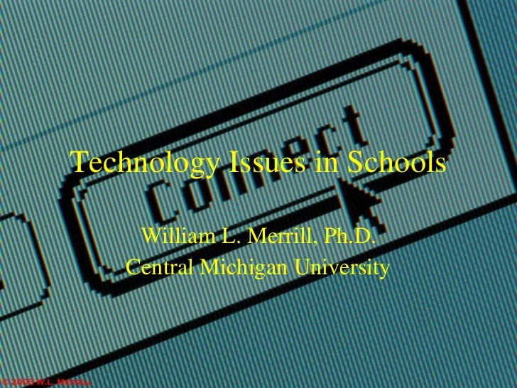 Technology Issues in Schools William L. Merrill, Ph.D. Central Michigan University
