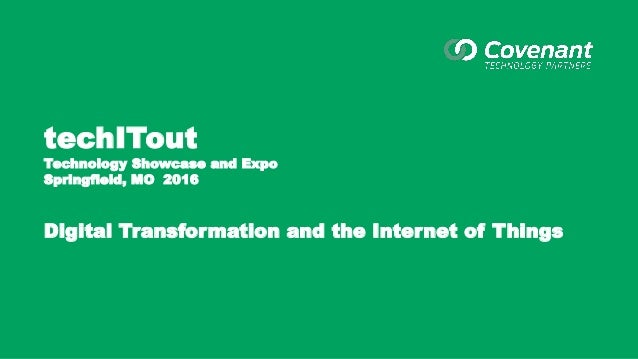 techITout Technology Showcase and Expo Springfield, MO 2016 Digital Transformation and the Internet of Things