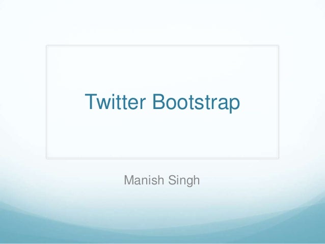Manish SinghTwitter Bootstrap