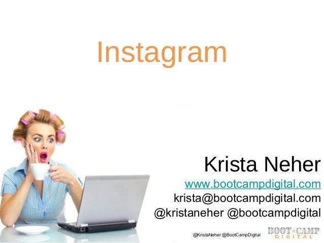 Copyright Boot Camp Digital 2013 - All Rights Reserved @KristaNeher @BootCampDigitalInstagramKrista Neherwww.bootcampdigit...