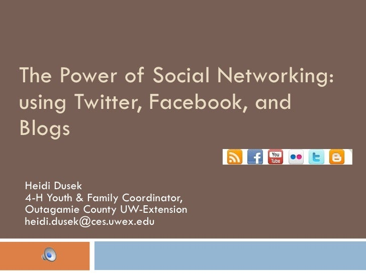 The Power of Social Networking: using Twitter, Facebook, and Blogs Heidi Dusek 4-H Youth & Family Coordinator,  Outagamie ...