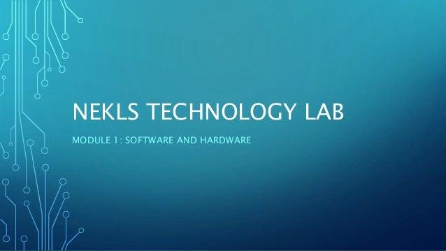 NEKLS TECHNOLOGY LAB MODULE 1: SOFTWARE AND HARDWARE
