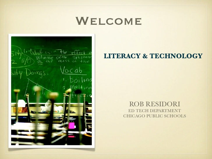Welcome  LITERACY & TECHNOLOGY        ROB RESIDORI       ED TECH DEPARTMENT      CHICAGO PUBLIC SCHOOLS