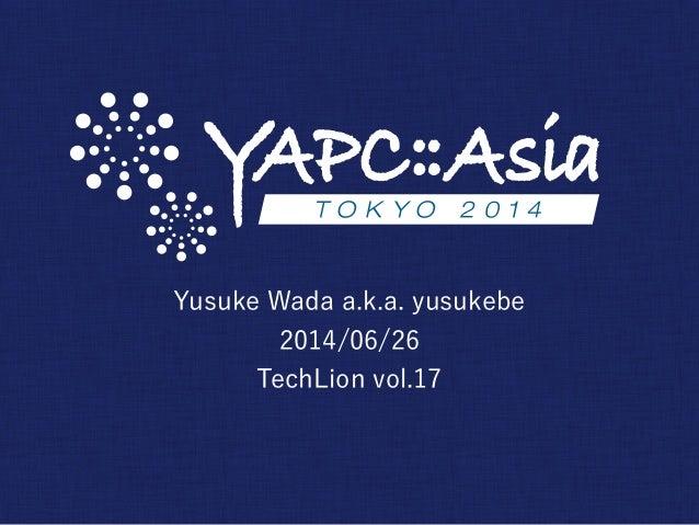 Yusuke Wada a.k.a. yusukebe 2014/06/26 TechLion vol.17