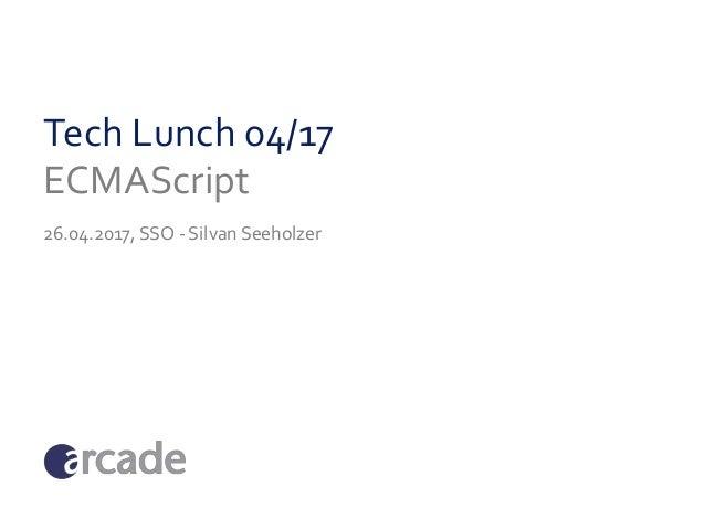 Tech Lunch 04/17 ECMAScript 26.04.2017, SSO - Silvan Seeholzer