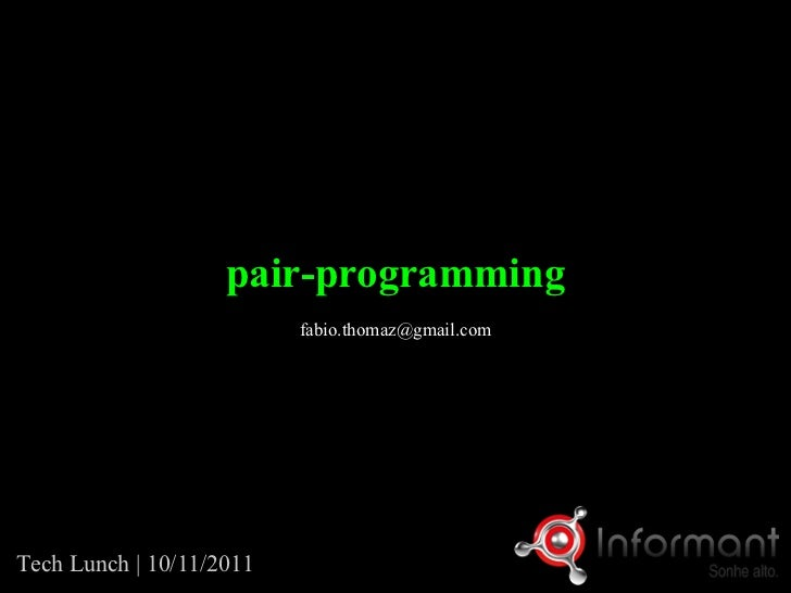 pair-programming                          fabio.thomaz@gmail.comTech Lunch | 10/11/2011