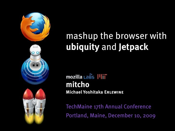 mashup the browser with ubiquity and Jetpack   mitcho Michael Yoshitaka Erlewine   TechMaine 17th Annual Conference Portla...