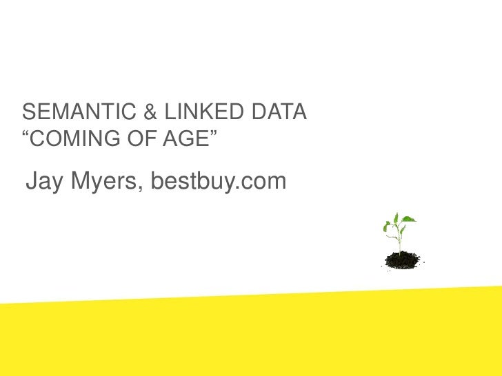 """Semantic & Linked data<br />""""coming of Age""""<br />Jay Myers, bestbuy.com<br />"""