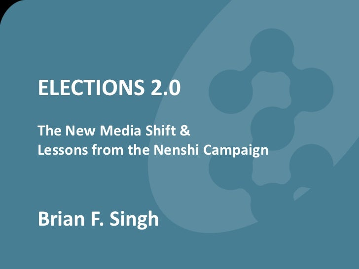 ELECTIONS 2.0The New Media Shift & Lessons from the Nenshi Campaign<br />Brian F. Singh<br />